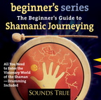 AW00745D The Beginner's Guide to Shamanic Journeying